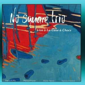Live À La Case À Chocs: No Square Trio: Music