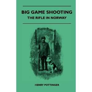 Big Game Shooting   The Rifle In Norway Henry Pottinger