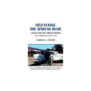 Self Flying the African Bush (9781401027896): Barbara L. Feader: Books