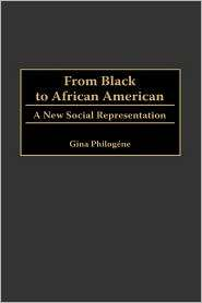 From Black To African American, (0275962849), Gina Philogene