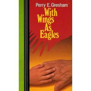With Wings As Eagles [Large Print]: Perry E. Gresham: Books
