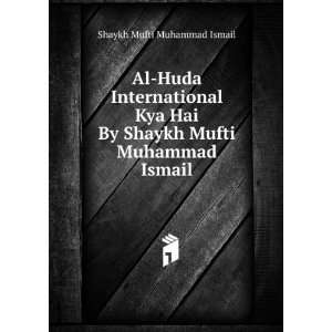 Al Huda International Kya Hai By Shaykh Mufti Muhammad