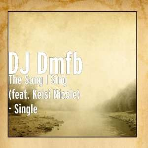 The Song I Sing (feat. Kelsi Nicole)   Single DJ Dmfb Music