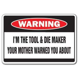 IM THE TOOL & DIE MAKER Warning Sign mother tools Patio