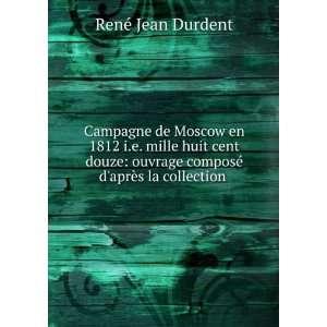 Campagne de Moscow en 1812 i.e. mille huit cent douze