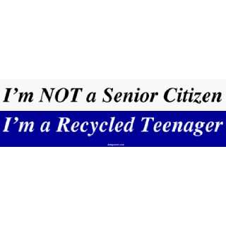 Im NOT a Senior Citizen Im a Recycled Teenager MINIATURE