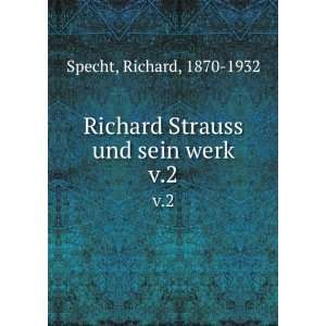 Richard Strauss und sein werk. v.2 Richard, 1870 1932 Specht Books