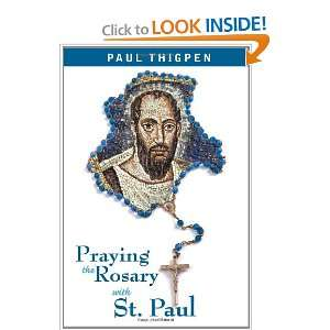 the Rosary With St. Paul (9781592765539): Ph.D., Paul Thigpen: Books