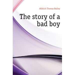 The story of a bad boy Aldrich Thomas Bailey Books