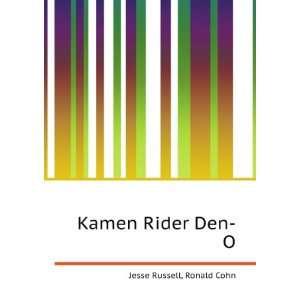 Kamen Rider Den O: Ronald Cohn Jesse Russell: Books