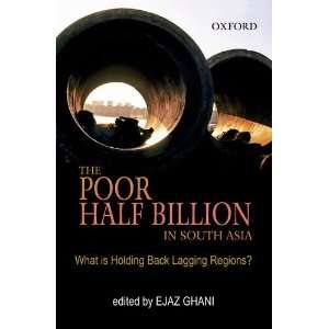 The Poor Half Billion in South Asia: What is Holding Back