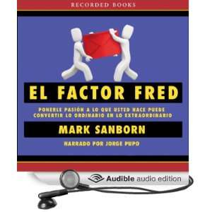 El Factor Fred: How Passion In Your Work And Life Can Turn