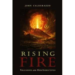 Rising Fire Volcanoes and Our Inner Lives [Hardcover