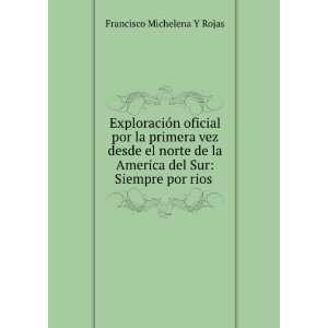 de la America del Sur Siempre por rios . Francisco Michelena Y Rojas