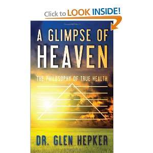 : The Philosophy of True Health (9781463687120): Glen Hepker: Books