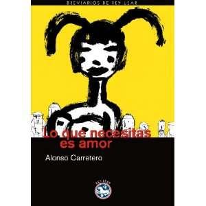 Lo que necesitas es amor (9788492403295): Alonso Carretero