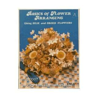 Arranging Using Silk and Dried Flowers GM 27 Mary Jane Peabody Books