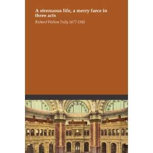 merry farce in three acts: Richard Walton Tully 1877 1945: Books