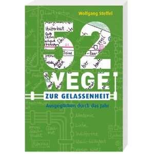 52 Wege zur Gelassenheit Wolfgang Steffel 9783460302396