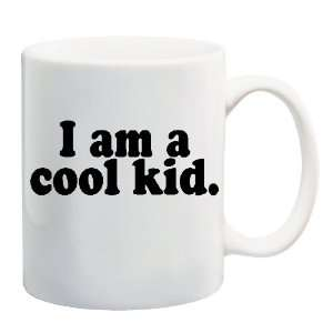 I AM A COOL KID Mug Coffee Cup 11 oz