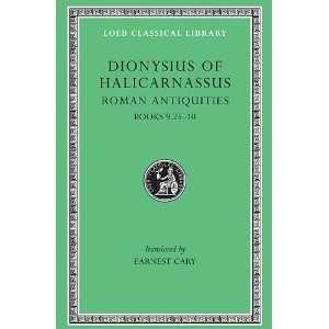 of Halicarnassus Roman Antiquities, Volume VI. Books 9.25 10