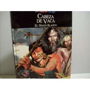 De Vaca (Relatos Del Nuevo Mundo) El Mago Blanco, Paul Gillon Books