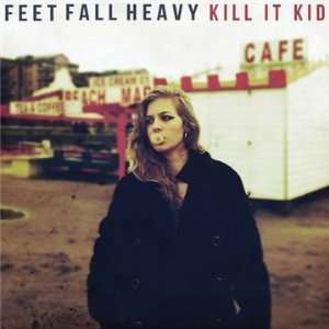 Feet Fall Heavy: Kill It Kid: .de: Musik