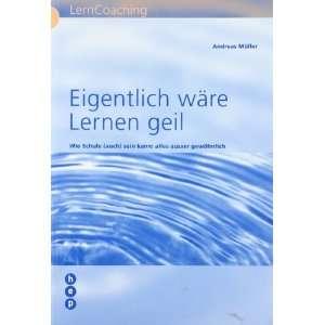 Eigentlich ware Lernen geil (9783766100290): Andreas