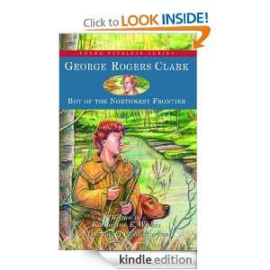 George Rogers Clark Boy of the Northwest Frontier (Young Patriots