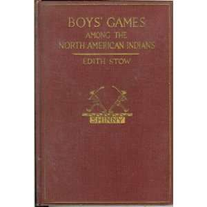 BOYS GAMES AMONG THE NORTH AMERICAN INDIANS Edith Stow Books