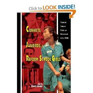 Convicts, Jailbirds, and Reform School Girls: True Life Tales of Crime