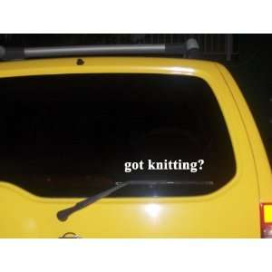 got knitting? Funny decal sticker Brand New Everything