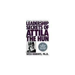 LEADERSHIP SECRETS OF ATTILA THE HUN  N/A  Books