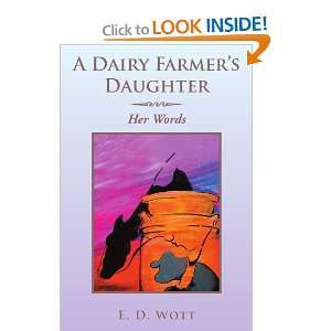 A Dairy Farmers Daughter: Her Words (9781477134603): E D