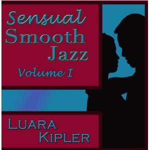 Sensual Smooth Jazz vol. 1 Luarar Kipler Music