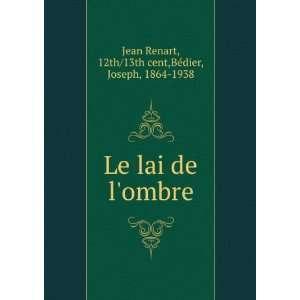 Le lai de lombre 12th/13th cent,Bédier, Joseph, 1864