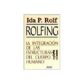 Rolfing La Integracion De Las Estructuras Del Cuerpo Humano de Ida P
