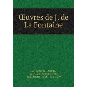 : Åuvres de J. de La Fontaine: Jean de, 1621 1695,ReÌgnier, Henri