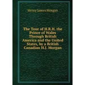 States, by a British Canadian H.J. Morgan Henry James Morgan Books