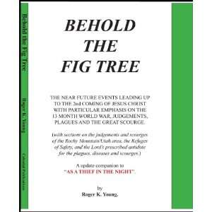 Behold the Fig Tree Roger K. Young, Christopher M. Parrett Books