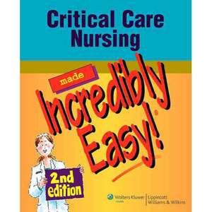 Critical Care Nursing Made Incredibly Easy [With CDROM